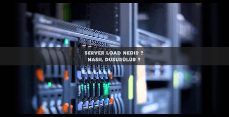 server-load-nedir-nasil-dusurulur