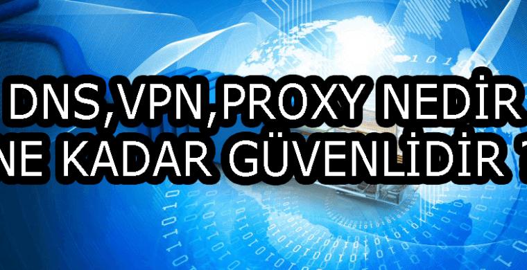 dns vpn proxy nedir ne kadar güvenli