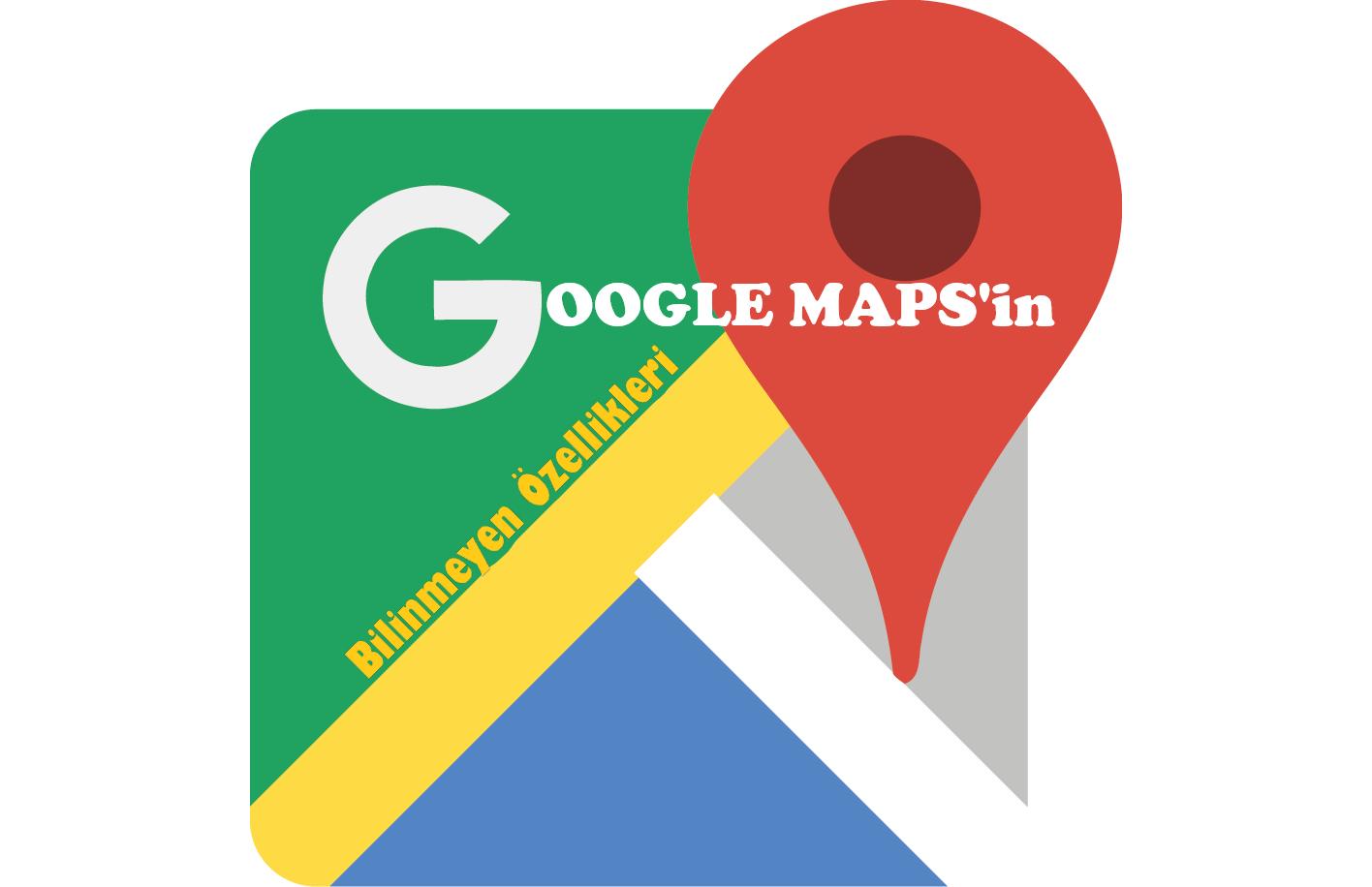 Photo of Google Haritalar'ın Bilinmeyen Bazı Özellikleri